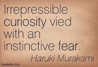 Quotation-Haruki-Murakami-fear-curiosity-Meetville-Quotes-47934